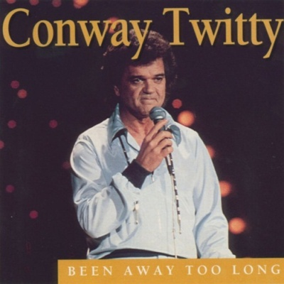 Conway Twitty - Been Away Too Long