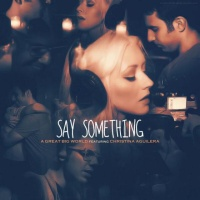 A Great Big World feat. Christina Aguilera - Say Something