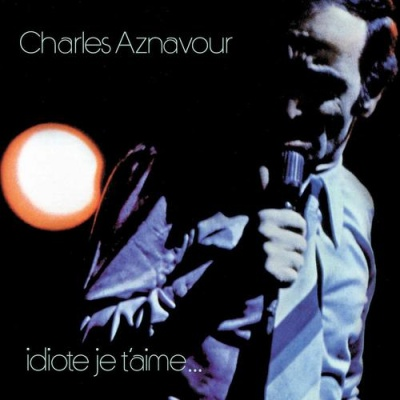 Charles Aznavour - Idiote Je T'aime