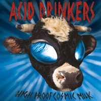 Acid Drinkers - High Proof Cosmic Milk
