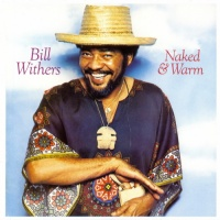 Bill Withers - Naked & Warm (Heaven! Oh! Heaven!)