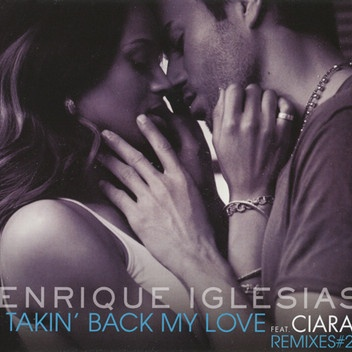 Enrique Iglesias - Takin' Back My Love (Featuring Ciara) Remixes #2 (Promo)