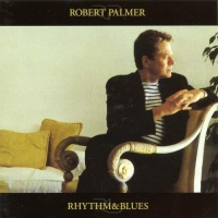 Robert Palmer - Rhythm & Blues (Album)