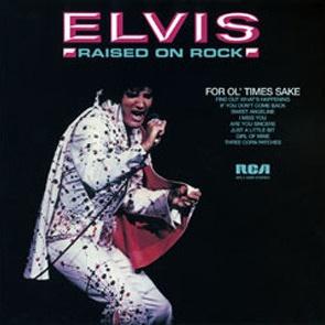 Elvis Presley - Raised On Rock / For Ol' Times Sake (Album)