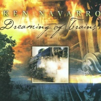Ken Navarro - Dreaming Of Trains