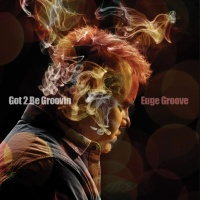 Euge Groove - Got 2 Be Groovin'