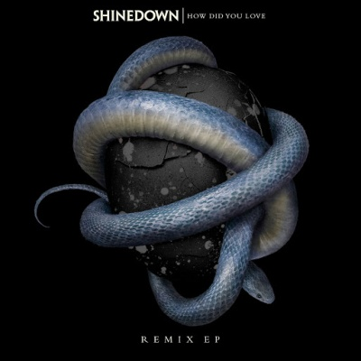 Shinedown - How Did You Love (Remixes)