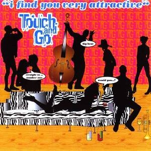 Touch & Go - I Find You Very Attractive