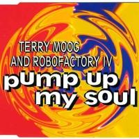 Terry Moog And Robofactory IV - Pump Up My Soul