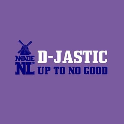D-Jastic - Up To No Good