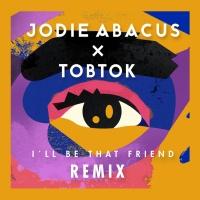Jodie Abacus - I'll Be That Friend (Tobtok Remix)