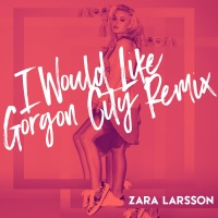 Zara Larsson - I Would Like (Gorgon City Remix)