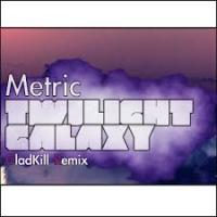 Metric - Twilight Galaxy (Gladkill Remix) Single