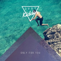 Just Kiddin - Only For You