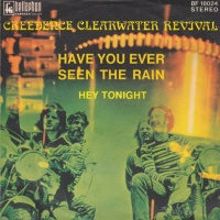 - Have You Ever Seen The Rain / Hey Tonight