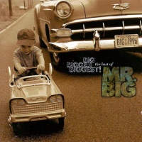 Mr. Big - Big, Bigger, Biggest: The Best Of Mr. Big