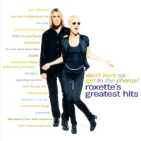 Roxette - Don't Bore Us, Get to the Chorus!