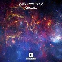 Bad Komplex - Seized