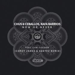 CHUS - Now or Never (Corey James & Santez Remix)